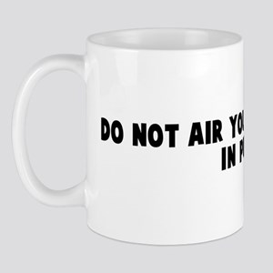 Do not air your dirty linens  Mug
