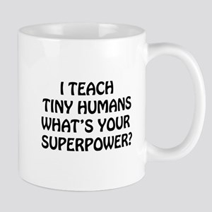 I Teach Tiny Humans Mugs
