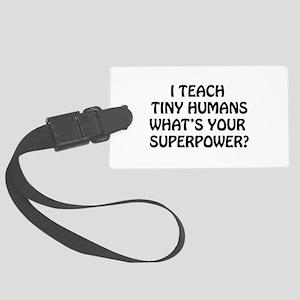 I Teach Tiny Humans Large Luggage Tag