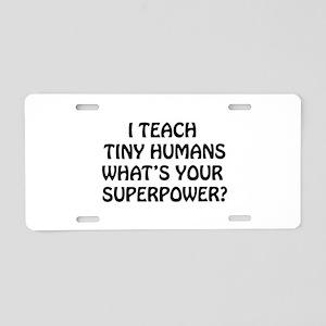 I Teach Tiny Humans Aluminum License Plate
