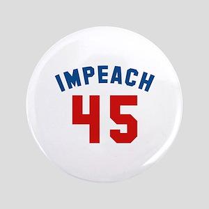 "Impeach 45 3.5"" Button"