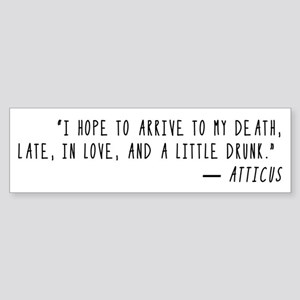 Arrive at my Death Atticus Bumper Sticker