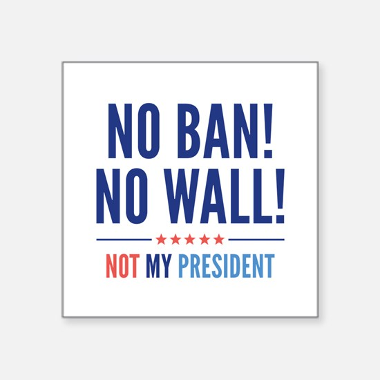 "No Ban! No Wall! Square Sticker 3"" x 3"""