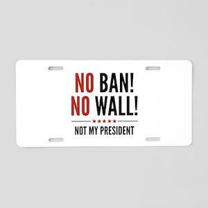 No Ban! No Wall! Aluminum License Plate