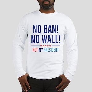 No Ban! No Wall! Long Sleeve T-Shirt