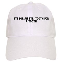 Eye for an eye tooth for a to Baseball Cap