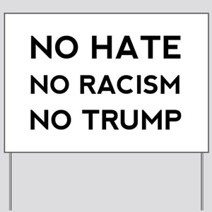 No Hate No Racism No Trump Yard Sign