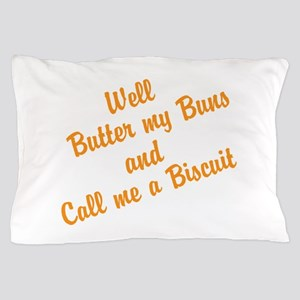 Well Butter my Buns and Call me a Biscuit Pillow C