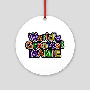 World's Greatest Mamie Round Ornament