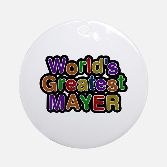 World's Greatest Mayer Round Ornament