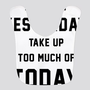 Don't Let Yesterday Take Up To Polyester Baby Bib