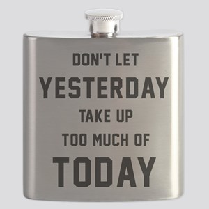 Don't Let Yesterday Take Up To Much Of Today Flask