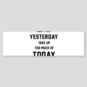 Don't Let Yesterday Take Up To Mu Sticker (Bumper)