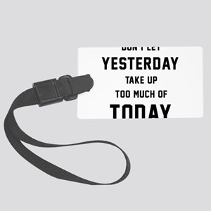Don't Let Yesterday Take Up To M Large Luggage Tag