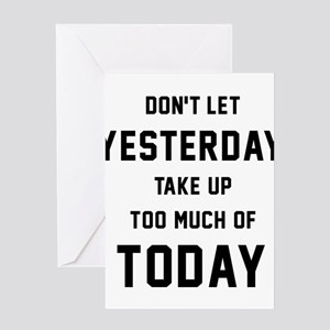 Don't Let Yesterday Take Up To Much Greeting Card