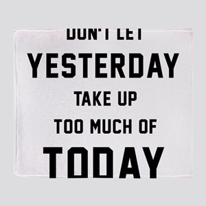 Don't Let Yesterday Take Up To Much Throw Blanket