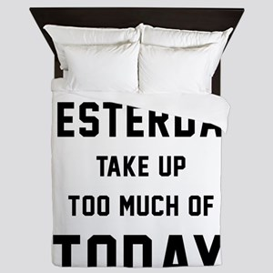 Don't Let Yesterday Take Up To Much Of Queen Duvet
