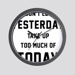 Don't Let Yesterday Take Up To Much Of Wall Clock