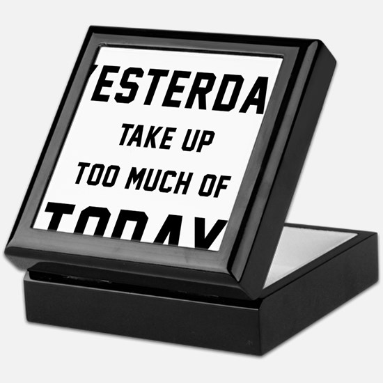 Don't Let Yesterday Take Up To Much O Keepsake Box