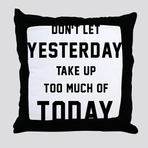Don't Let Yesterday Take Up To Much O Throw Pillow