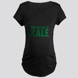 You Had Me At Kale Maternity T-Shirt