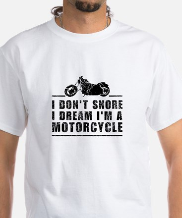 I Don't Snore I Dream I'm A Motorcycle T-Shirt