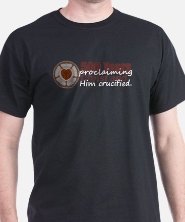500 Years Reformation - Christ and Him Crucified T