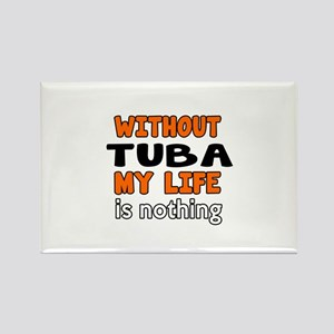 Without Tuba My Life Is Nothing Rectangle Magnet
