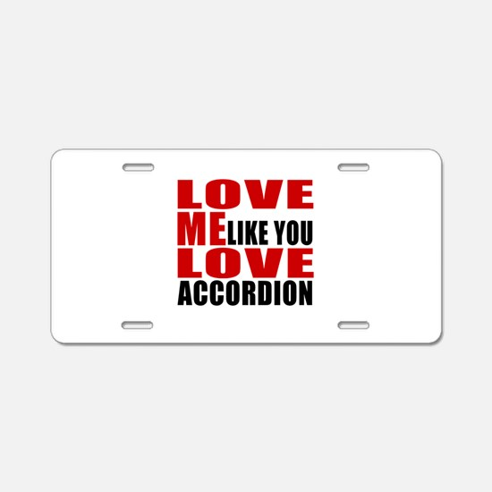 Love Me Like You Love accor Aluminum License Plate