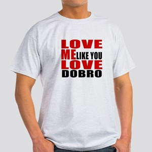 Love Me Like You Love Dobro Light T-Shirt