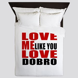 Love Me Like You Love Dobro Queen Duvet