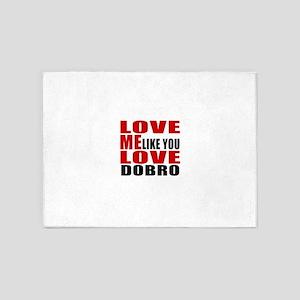 Love Me Like You Love Dobro 5'x7'Area Rug