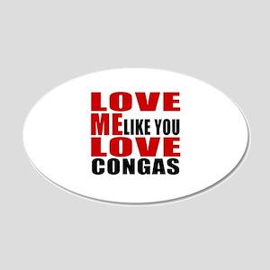 Love Me Like You Love congas 20x12 Oval Wall Decal