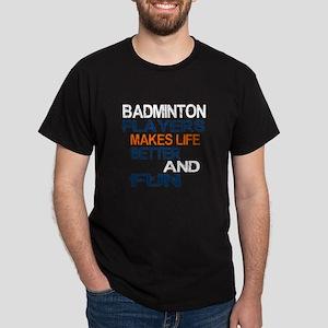 Badminton Players Makes Life Better A Dark T-Shirt