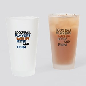 Bocce Ball Players Makes Life Bette Drinking Glass