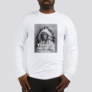TURNS OUT YOU'RE ALL ILLEGAL. Long Sleeve T-Shirt