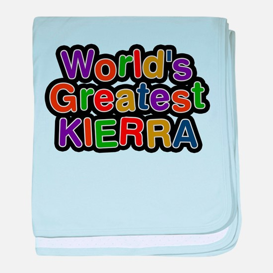 Worlds Greatest Kierra baby blanket