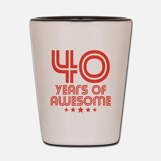 40 Years Of Awesome 40th Birthday Shot Glass