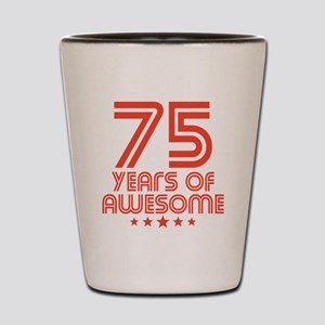 75 Years Of Awesome 75th Birthday Shot Glass