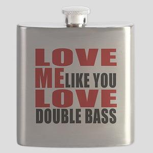 Love Me Like You Love Double bass Flask