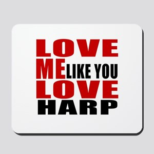 Love Me Like You Love harp Mousepad