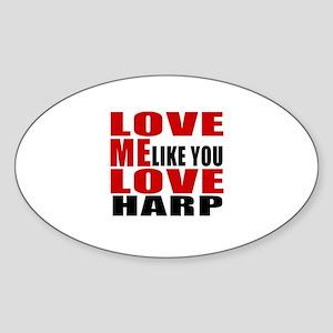 Love Me Like You Love harp Sticker (Oval)
