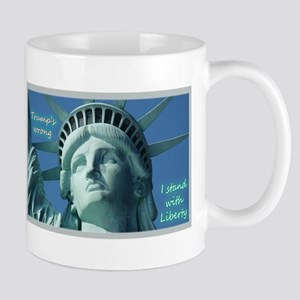 Trump's Wrong - I Stand With Liberty Mug
