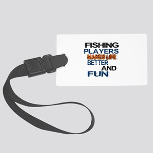 Fishing Players Makes Life Bette Large Luggage Tag
