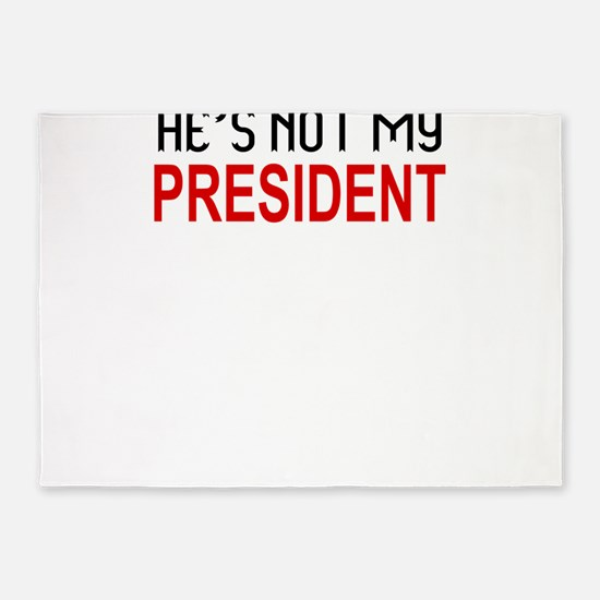 He's Not My President Trump 2017 5'x7'Area Rug
