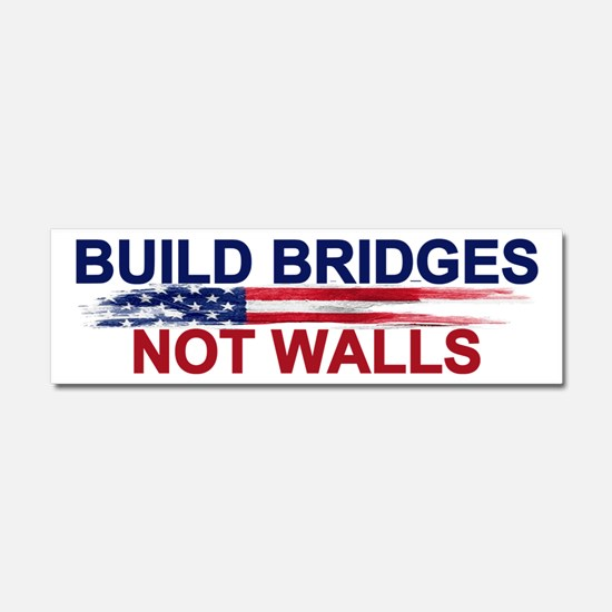 Build Bridges Not Walls Car Magnet 10 X 3