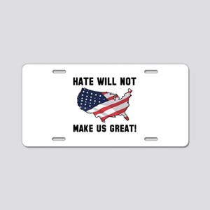 Hate Will Not Make US Great Aluminum License Plate