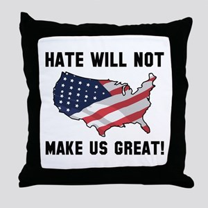 Hate Will Not Make US Great Throw Pillow