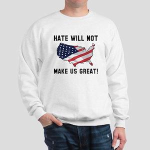 Hate Will Not Make US Great Sweatshirt