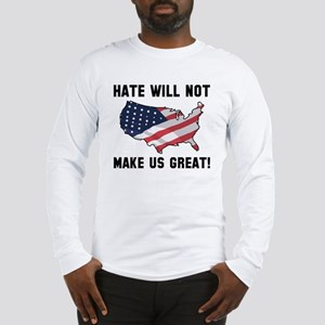 Hate Will Not Make US Great Long Sleeve T-Shirt